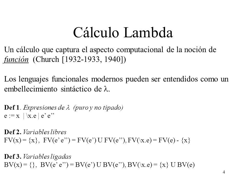 Cálculo Lambda Un cálculo que captura el aspecto computacional de la noción de función (Church [1932-1933, 1940])